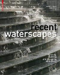 recent_waterscapes-_planning_building_and_designing_with_water