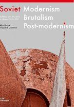 Советский Модернизм. Брутализм. Постмодернизм Здания и проекты на территории Украины 1960–1990